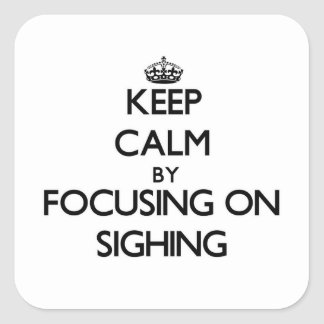 Keep Calm by focusing on Sighing Square Sticker