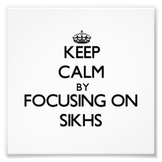 Keep Calm by focusing on Sikhs Photograph