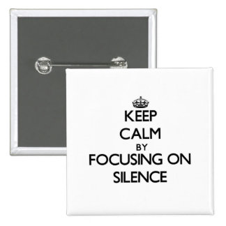 Keep Calm by focusing on Silence Buttons
