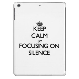 Keep Calm by focusing on Silence iPad Air Cover