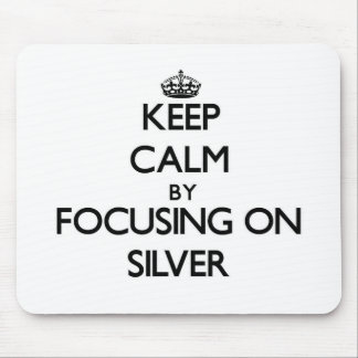 Keep Calm by focusing on Silver Mouse Pad
