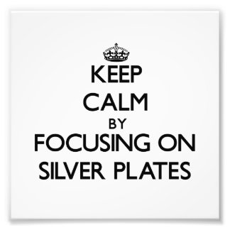 Keep Calm by focusing on Silver Plates Photo Art