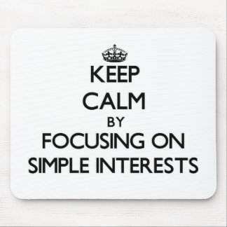Keep Calm by focusing on Simple Interests Mousepad