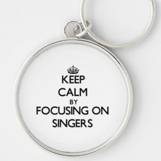Keep Calm by focusing on Singers Keychain