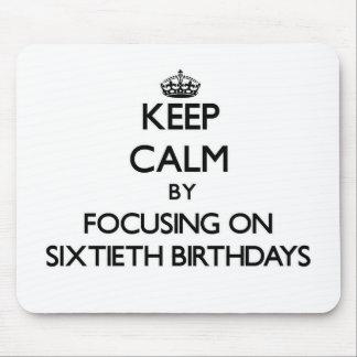Keep Calm by focusing on Sixtieth Birthdays Mousepads