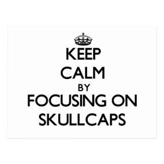 Keep Calm by focusing on Skullcaps Postcard