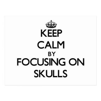 Keep Calm by focusing on Skulls Post Card