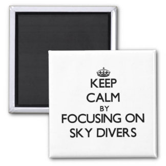 Keep Calm by focusing on Sky Divers Fridge Magnet