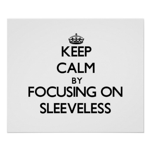 Keep Calm by focusing on Sleeveless Posters