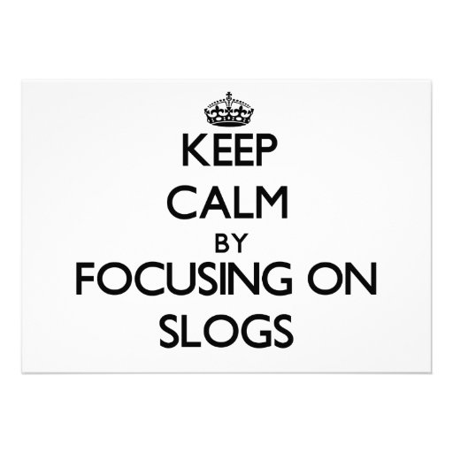 Keep Calm by focusing on Slogs Invite