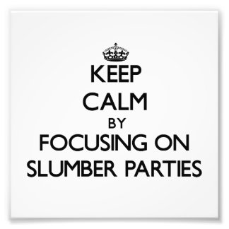 Keep Calm by focusing on Slumber Parties Photo Art