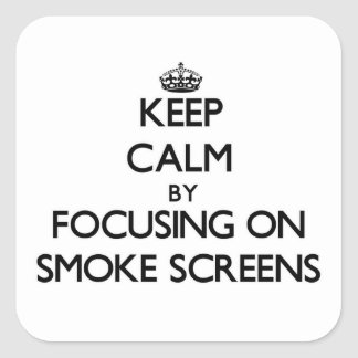 Keep Calm by focusing on Smoke Screens Square Sticker