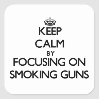 Keep Calm by focusing on Smoking Guns Square Stickers