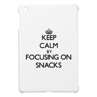Keep Calm by focusing on Snacks Case For The iPad Mini
