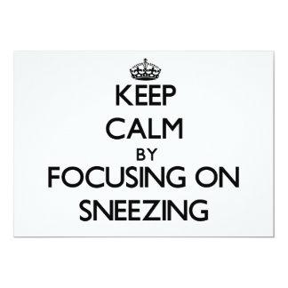 Keep Calm by focusing on Sneezing 13 Cm X 18 Cm Invitation Card