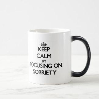 Keep Calm by focusing on Sobriety Coffee Mug