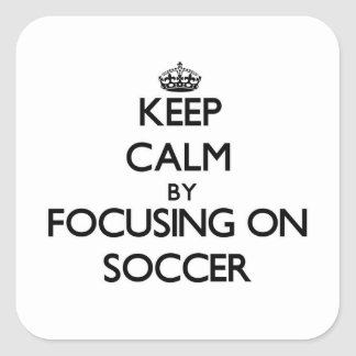 Keep Calm by focusing on Soccer Square Stickers