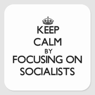 Keep Calm by focusing on Socialists Square Stickers