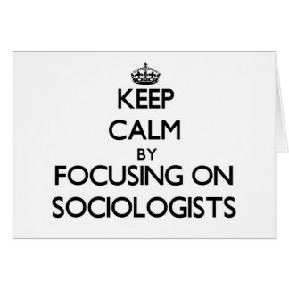 Keep Calm by focusing on Sociologists Card