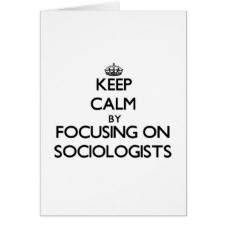 Keep Calm by focusing on Sociologists Greeting Card