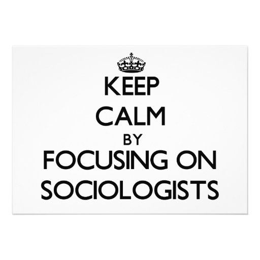 Keep Calm by focusing on Sociologists Personalized Invitations