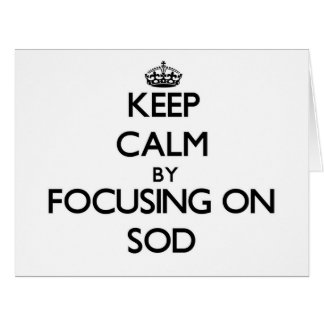Keep Calm by focusing on Sod Greeting Cards