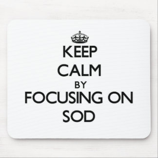 Keep Calm by focusing on Sod Mouse Pads
