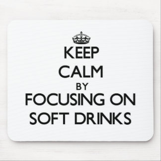 Keep Calm by focusing on Soft Drinks Mouse Pads