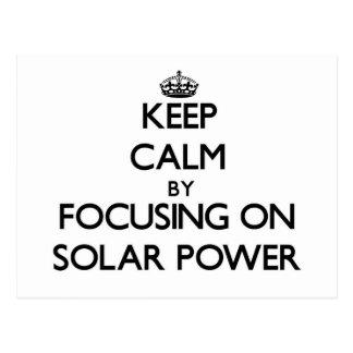 Keep Calm by focusing on Solar Power Post Card