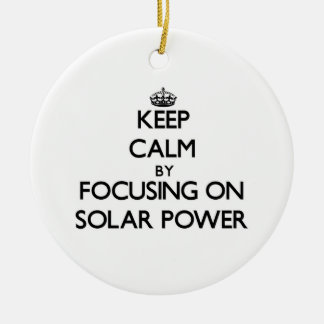 Keep Calm by focusing on Solar Power Round Ceramic Decoration