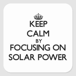 Keep Calm by focusing on Solar Power Square Sticker