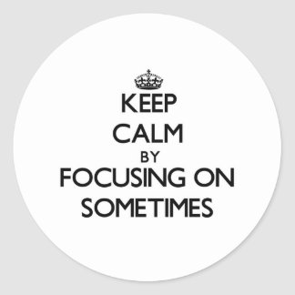 Keep Calm by focusing on Sometimes Stickers