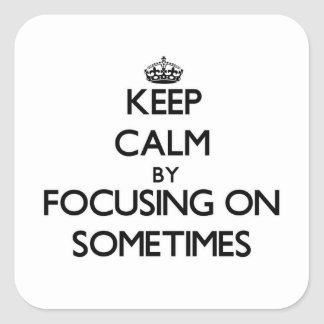 Keep Calm by focusing on Sometimes Sticker