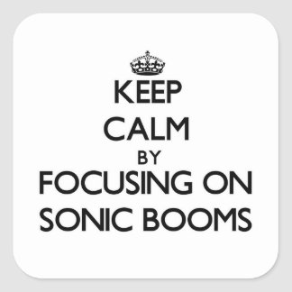 Keep Calm by focusing on Sonic Booms Square Sticker