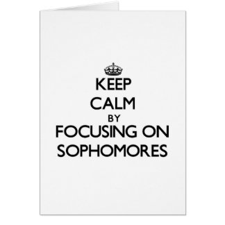 Keep Calm by focusing on Sophomores Greeting Cards