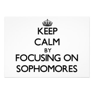 Keep Calm by focusing on Sophomores Invitations