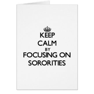 Keep Calm by focusing on Sororities Greeting Cards