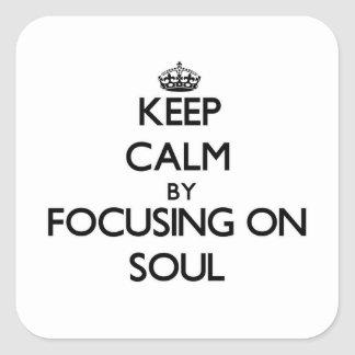 Keep Calm by focusing on Soul Square Sticker