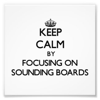 Keep Calm by focusing on Sounding Boards Photographic Print