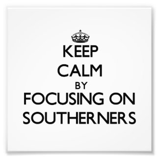 Keep Calm by focusing on Southerners Photo Print