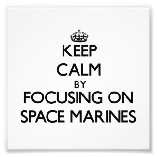 Keep Calm by focusing on Space Marines Art Photo