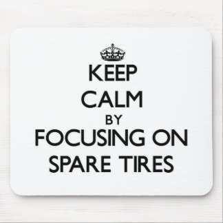 Keep Calm by focusing on Spare Tires Mouse Pad