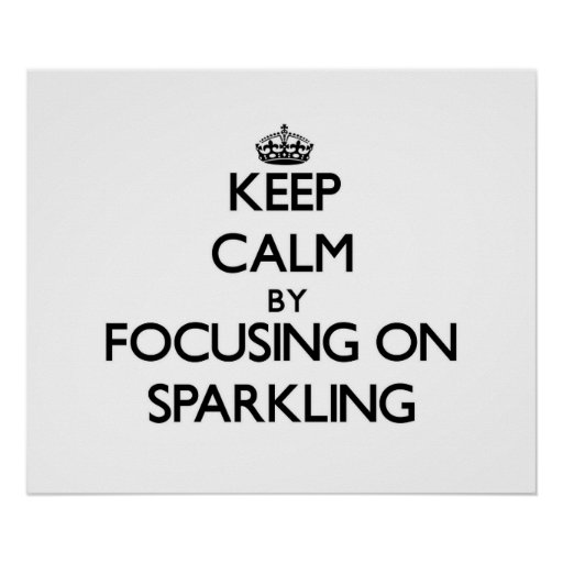 Keep Calm by focusing on Sparkling Poster