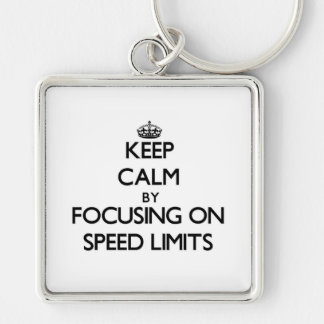 Keep Calm by focusing on Speed Limits Keychains