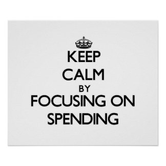 Keep Calm by focusing on Spending Posters