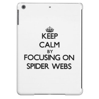 Keep Calm by focusing on Spider Webs iPad Air Cases