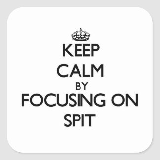 Keep Calm by focusing on Spit Square Sticker