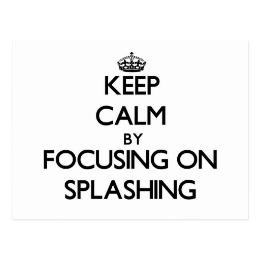 Keep Calm by focusing on Splashing Post Cards
