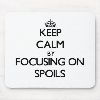 Keep Calm by focusing on Spoils Mousepad