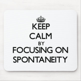 Keep Calm by focusing on Spontaneity Mouse Pad